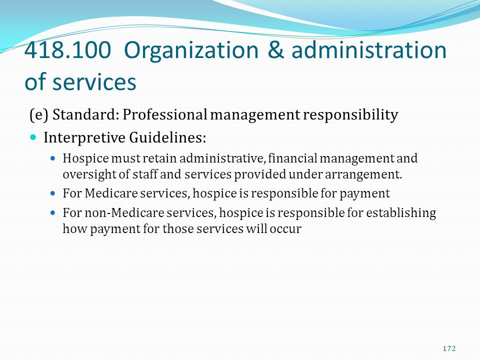 418.100 Organization & administration of services (e) Standard: Professional management responsibility Interpretive Guidelines: Hospice must retain ad