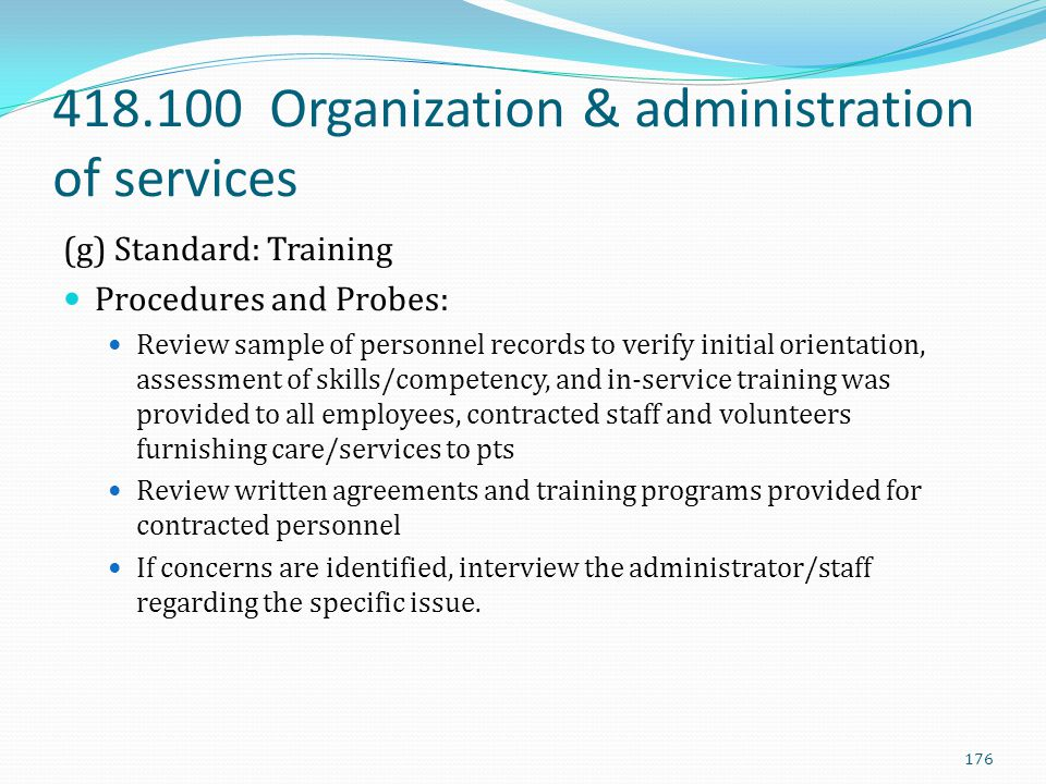 418.100 Organization & administration of services (g) Standard: Training Procedures and Probes: Review sample of personnel records to verify initial o