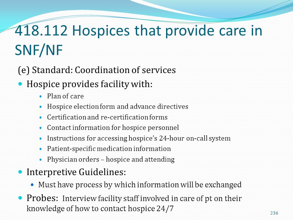 418.112 Hospices that provide care in SNF/NF (e) Standard: Coordination of services Hospice provides facility with: Plan of care Hospice election form