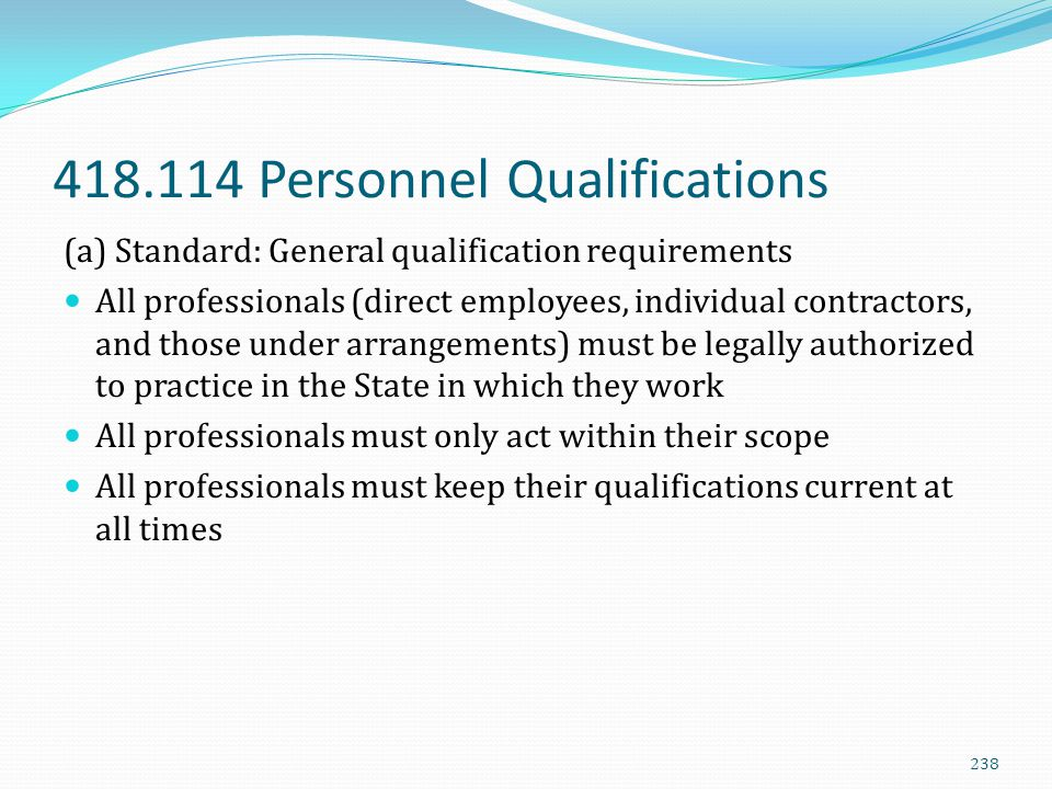 418.114 Personnel Qualifications (a) Standard: General qualification requirements All professionals (direct employees, individual contractors, and tho