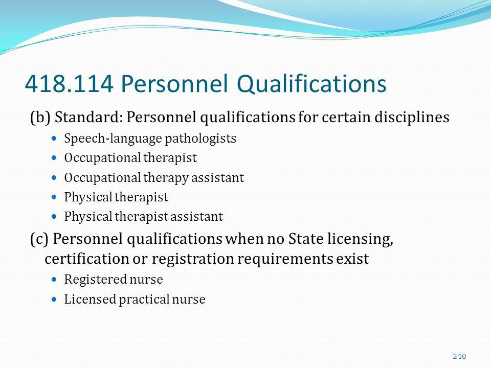 418.114 Personnel Qualifications (b) Standard: Personnel qualifications for certain disciplines Speech-language pathologists Occupational therapist Oc