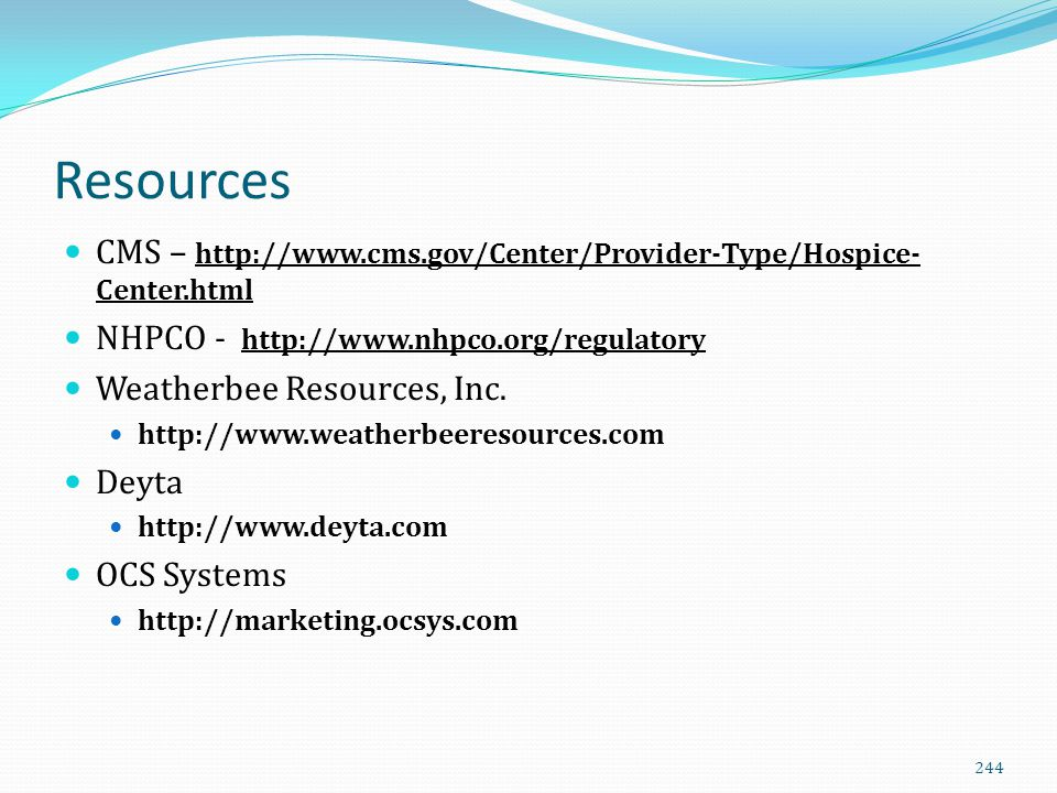 Resources CMS – http://www.cms.gov/Center/Provider-Type/Hospice- Center.html NHPCO - http://www.nhpco.org/regulatory Weatherbee Resources, Inc. http:/