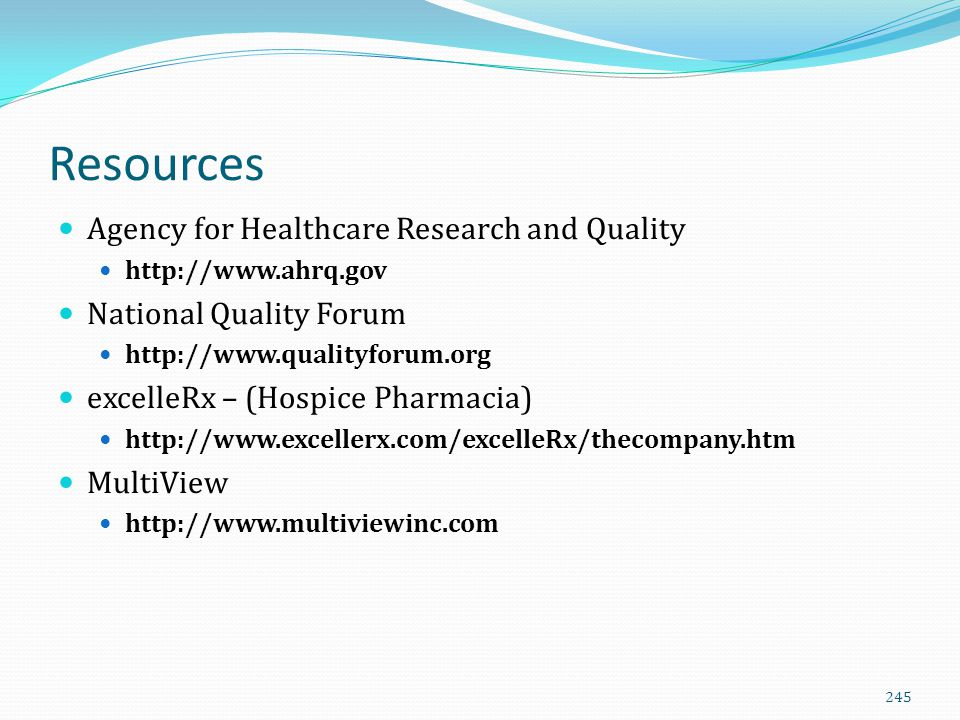 Resources Agency for Healthcare Research and Quality http://www.ahrq.gov National Quality Forum http://www.qualityforum.org excelleRx – (Hospice Pharm