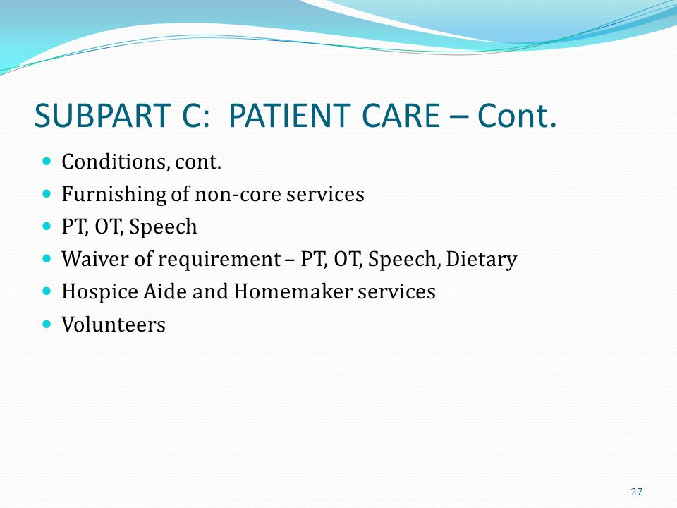SUBPART C: PATIENT CARE – Cont. Conditions, cont. Furnishing of non-core services PT, OT, Speech Waiver of requirement – PT, OT, Speech, Dietary Hospi