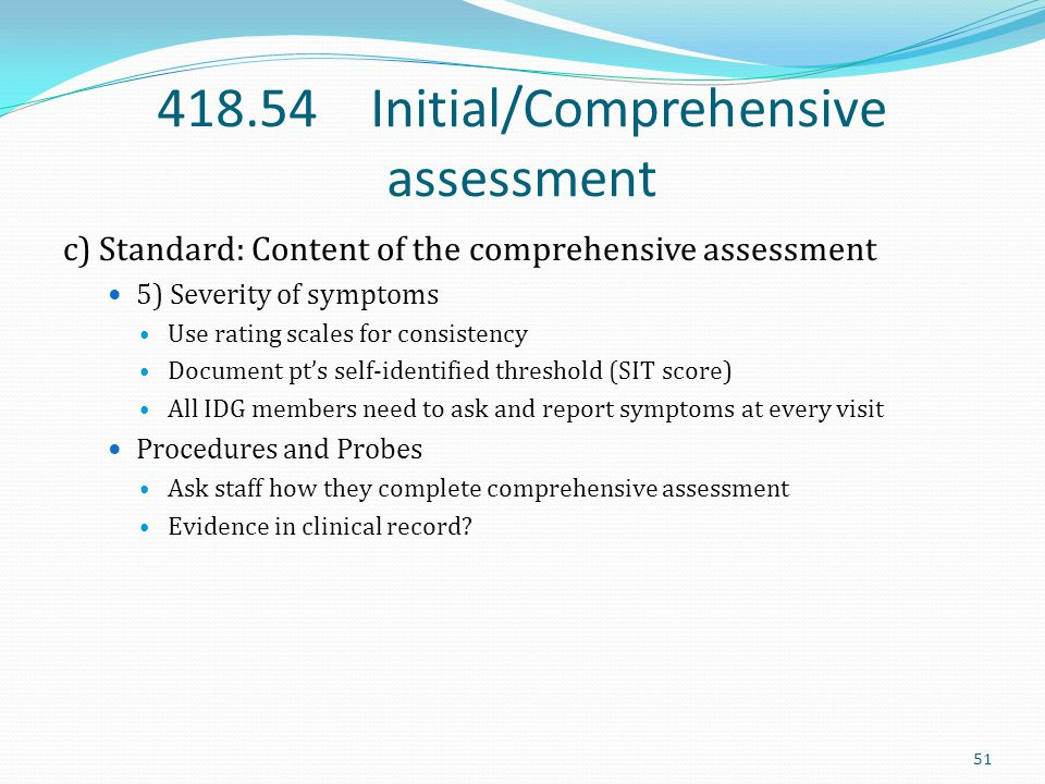 418.54 Initial/Comprehensive assessment c) Standard: Content of the comprehensive assessment 5) Severity of symptoms Use rating scales for consistency