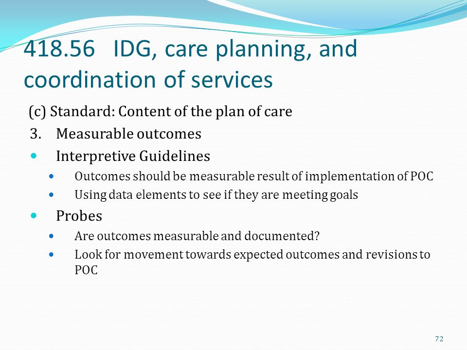 418.56 IDG, care planning, and coordination of services (c) Standard: Content of the plan of care 3. Measurable outcomes Interpretive Guidelines Outco