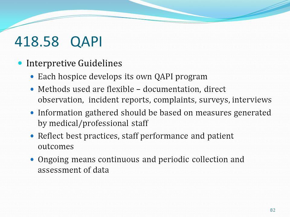 418.58 QAPI Interpretive Guidelines Each hospice develops its own QAPI program Methods used are flexible – documentation, direct observation, incident