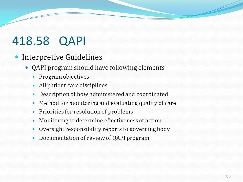 418.58 QAPI Interpretive Guidelines QAPI program should have following elements Program objectives All patient care disciplines Description of how adm