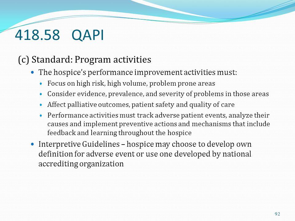 418.58 QAPI (c) Standard: Program activities The hospice's performance improvement activities must: Focus on high risk, high volume, problem prone are