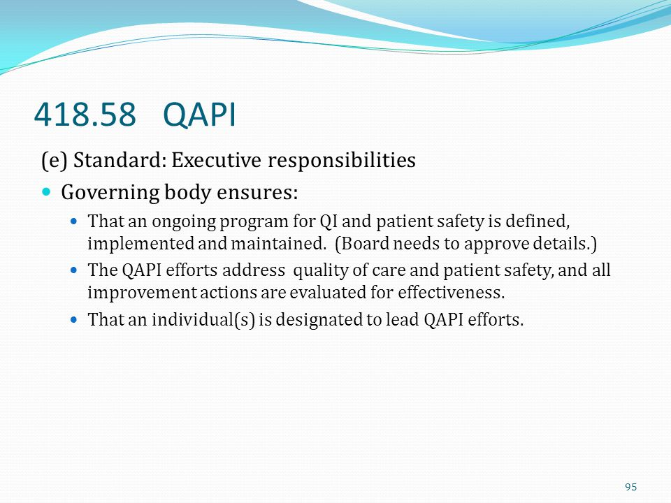 418.58 QAPI (e) Standard: Executive responsibilities Governing body ensures: That an ongoing program for QI and patient safety is defined, implemented