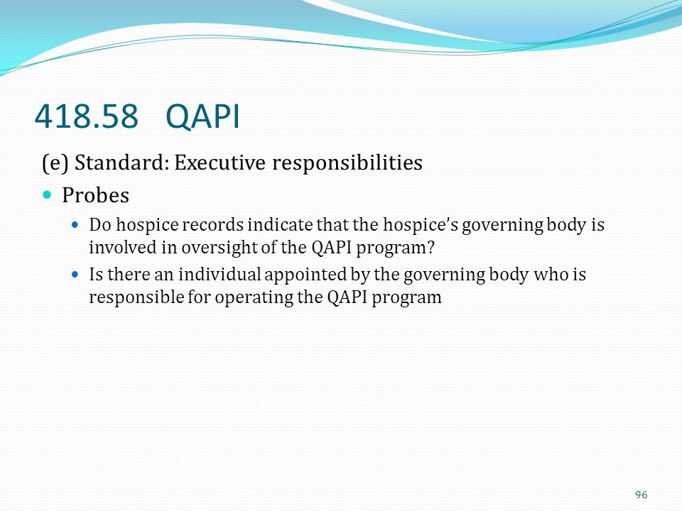 418.58 QAPI (e) Standard: Executive responsibilities Probes Do hospice records indicate that the hospice's governing body is involved in oversight of