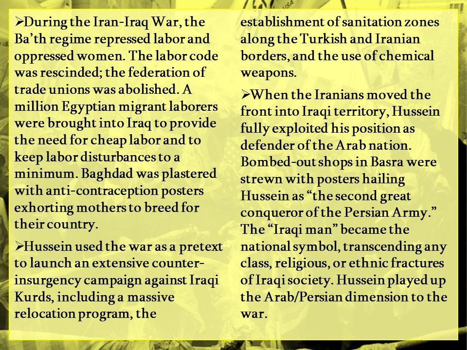  During the Iran-Iraq War, the Ba'th regime repressed labor and oppressed women.