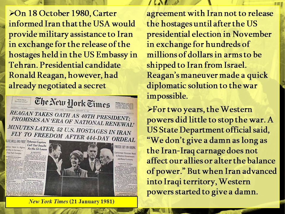  On 18 October 1980, Carter informed Iran that the USA would provide military assistance to Iran in exchange for the release of the hostages held in the US Embassy in Tehran.