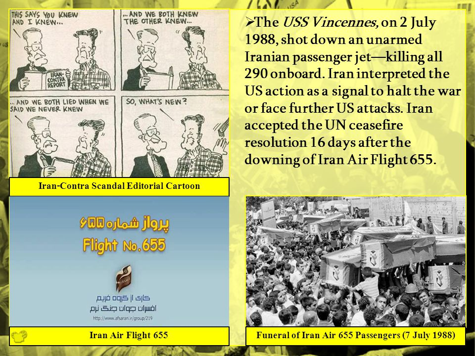  The USS Vincennes, on 2 July 1988, shot down an unarmed Iranian passenger jet—killing all 290 onboard.