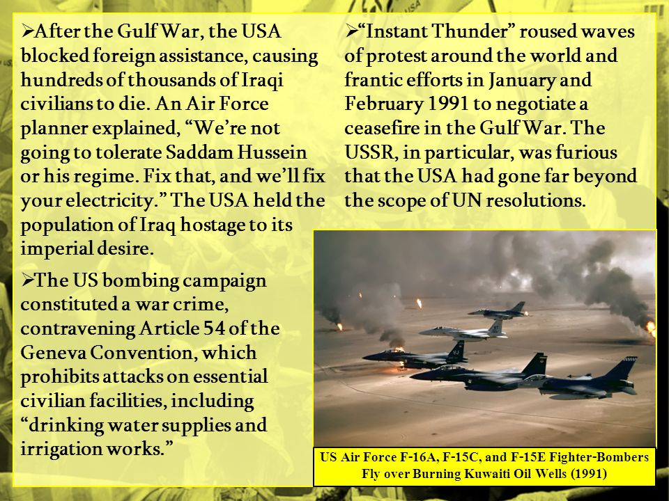  After the Gulf War, the USA blocked foreign assistance, causing hundreds of thousands of Iraqi civilians to die.