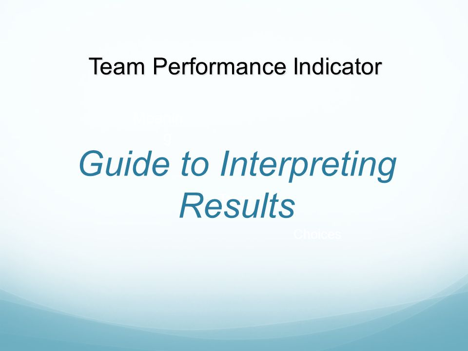 Team Performance Indicator Meanin g Tasks Choices Guide to Interpreting Results