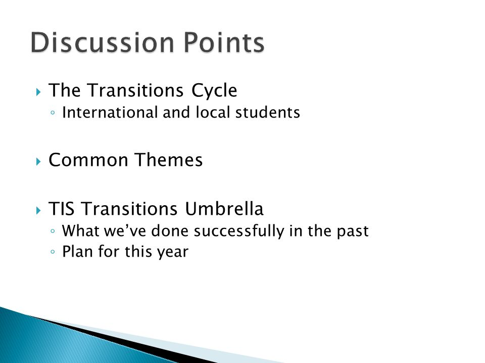  The Transitions Cycle ◦ International and local students  Common Themes  TIS Transitions Umbrella ◦ What we've done successfully in the past ◦ Plan for this year