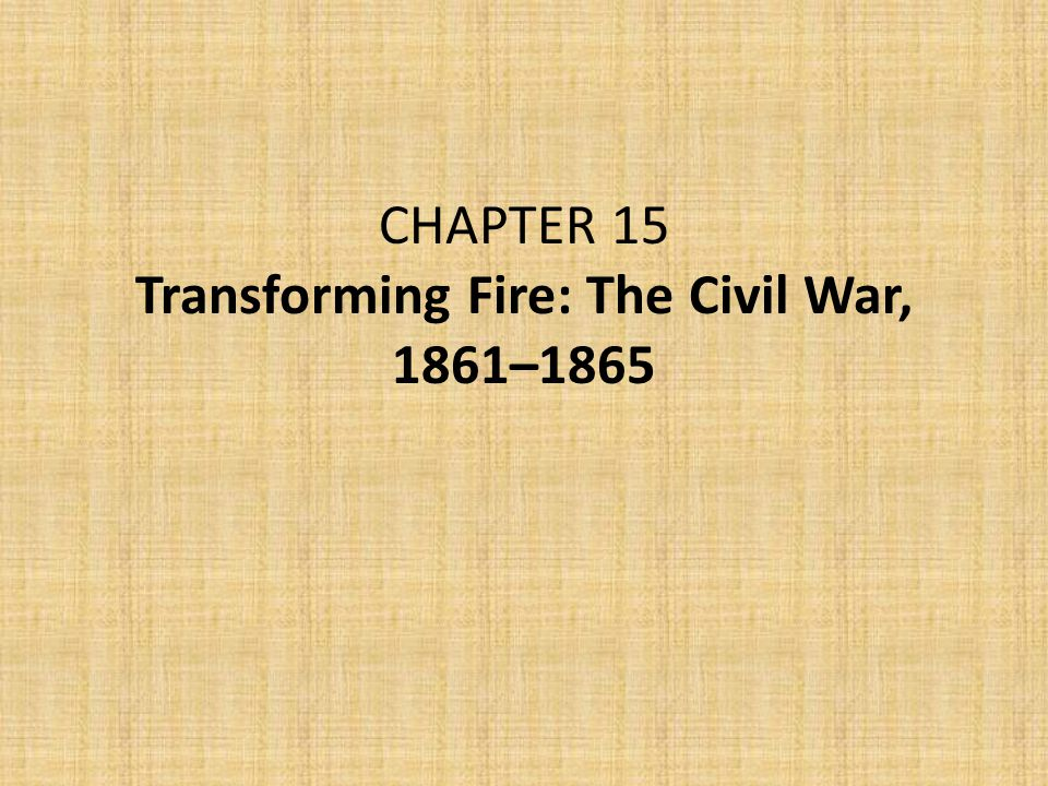 CHAPTER 15 Transforming Fire: The Civil War, 1861–1865