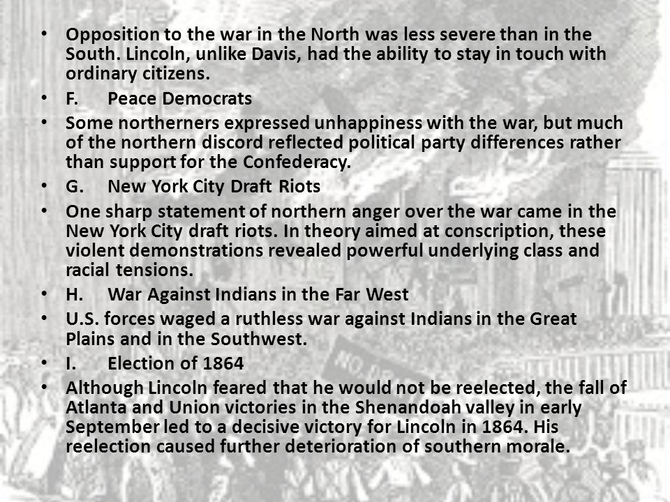 Opposition to the war in the North was less severe than in the South.