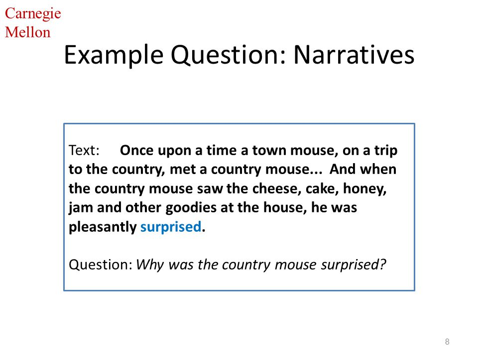 Carnegie Mellon Example Question: Narratives 8 Text: Once upon a time a town mouse, on a trip to the country, met a country mouse...