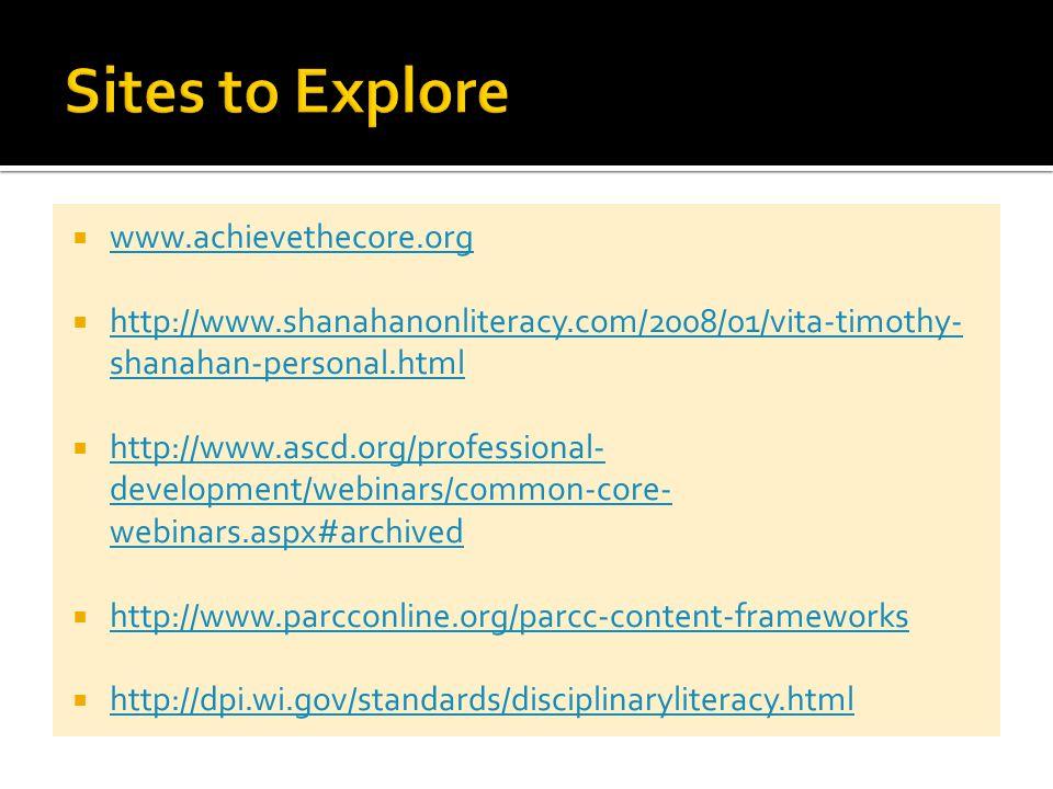  www.achievethecore.org www.achievethecore.org  http://www.shanahanonliteracy.com/2008/01/vita-timothy- shanahan-personal.html http://www.shanahanonliteracy.com/2008/01/vita-timothy- shanahan-personal.html  http://www.ascd.org/professional- development/webinars/common-core- webinars.aspx#archived http://www.ascd.org/professional- development/webinars/common-core- webinars.aspx#archived  http://www.parcconline.org/parcc-content-frameworks http://www.parcconline.org/parcc-content-frameworks  http://dpi.wi.gov/standards/disciplinaryliteracy.html http://dpi.wi.gov/standards/disciplinaryliteracy.html
