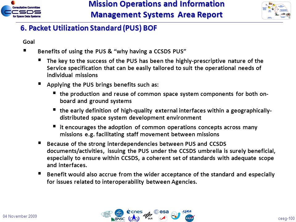 """cesg-100 04 November 2009 6. Packet Utilization Standard (PUS) BOF Goal  Benefits of using the PUS & """"why having a CCSDS PUS""""  The key to the succes"""