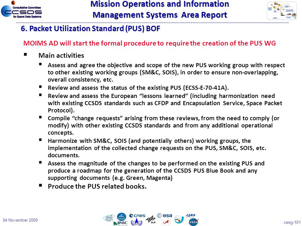 cesg-101 04 November 2009 6. Packet Utilization Standard (PUS) BOF MOIMS AD will start the formal procedure to require the creation of the PUS WG  Ma