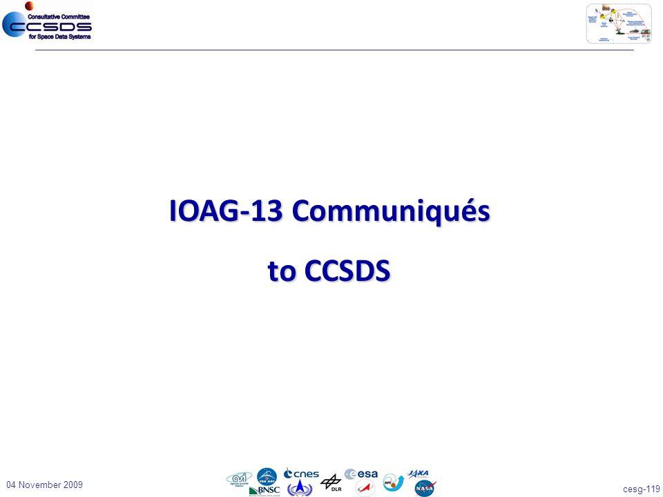 cesg-119 04 November 2009 IOAG-13 Communiqués to CCSDS