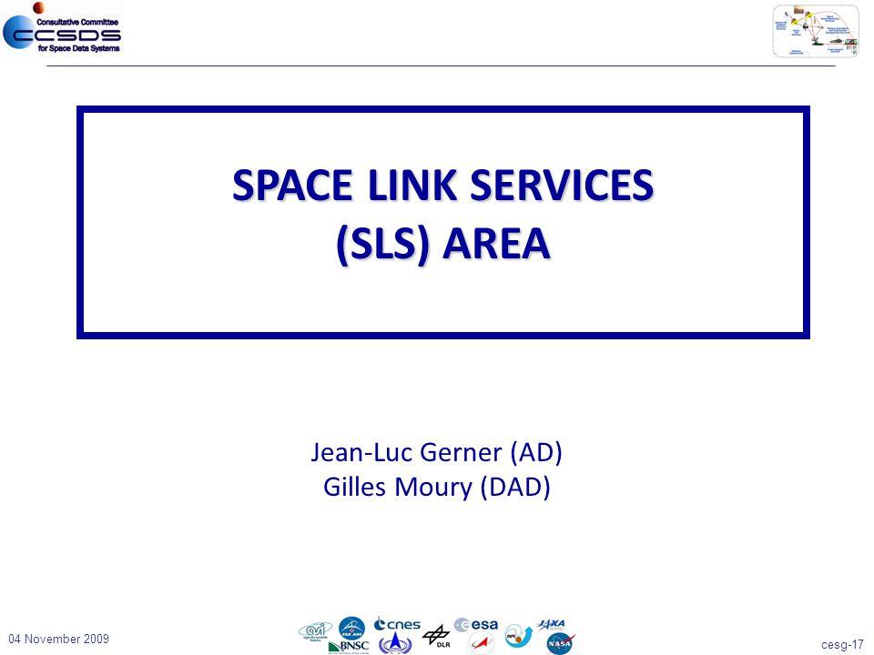 cesg-17 04 November 2009 Jean-Luc Gerner (AD) Gilles Moury (DAD) SPACE LINK SERVICES (SLS) AREA