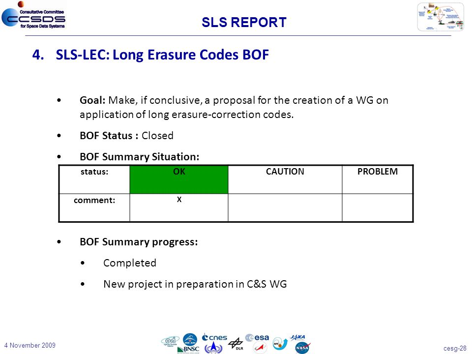 cesg-28 4 November 2009 4.SLS-LEC: Long Erasure Codes BOF Goal: Make, if conclusive, a proposal for the creation of a WG on application of long erasure-correction codes.