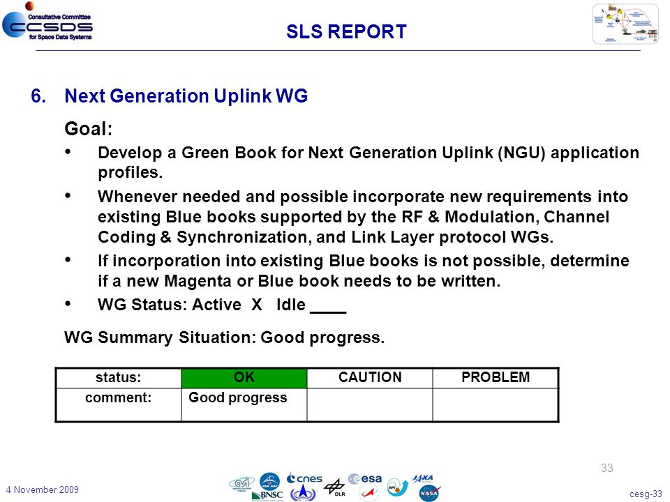 cesg-33 4 November 2009 33 6.Next Generation Uplink WG Goal: Develop a Green Book for Next Generation Uplink (NGU) application profiles. Whenever need