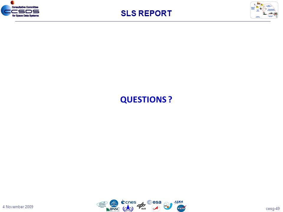cesg-49 4 November 2009 QUESTIONS ? SLS REPORT