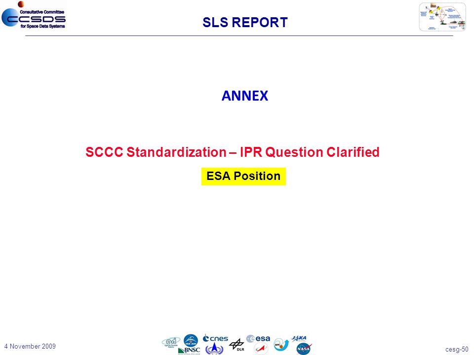 cesg-50 4 November 2009 ANNEX SLS REPORT SCCC Standardization – IPR Question Clarified ESA Position