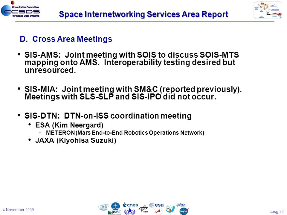 cesg-82 4 November 2009 Space Internetworking Services Area Report SIS-AMS: Joint meeting with SOIS to discuss SOIS-MTS mapping onto AMS.