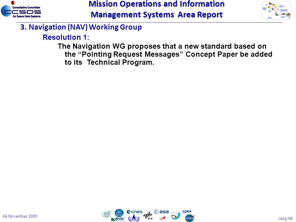 """cesg-94 04 November 2009 3. Navigation (NAV) Working Group Resolution 1: The Navigation WG proposes that a new standard based on the """"Pointing Request"""