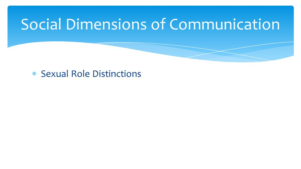  Sexual Role Distinctions Social Dimensions of Communication