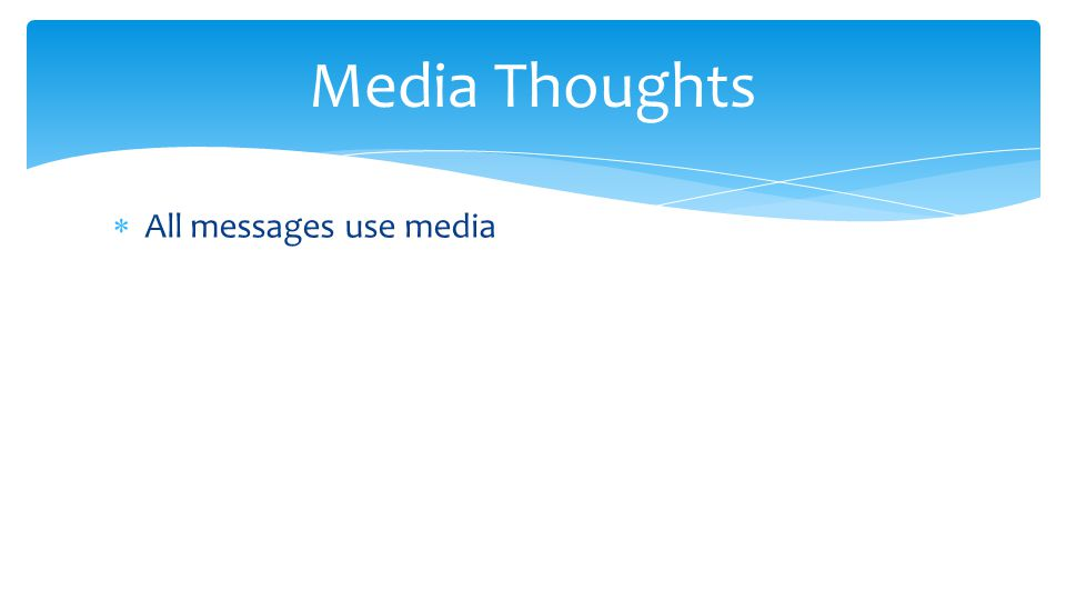  All messages use media Media Thoughts