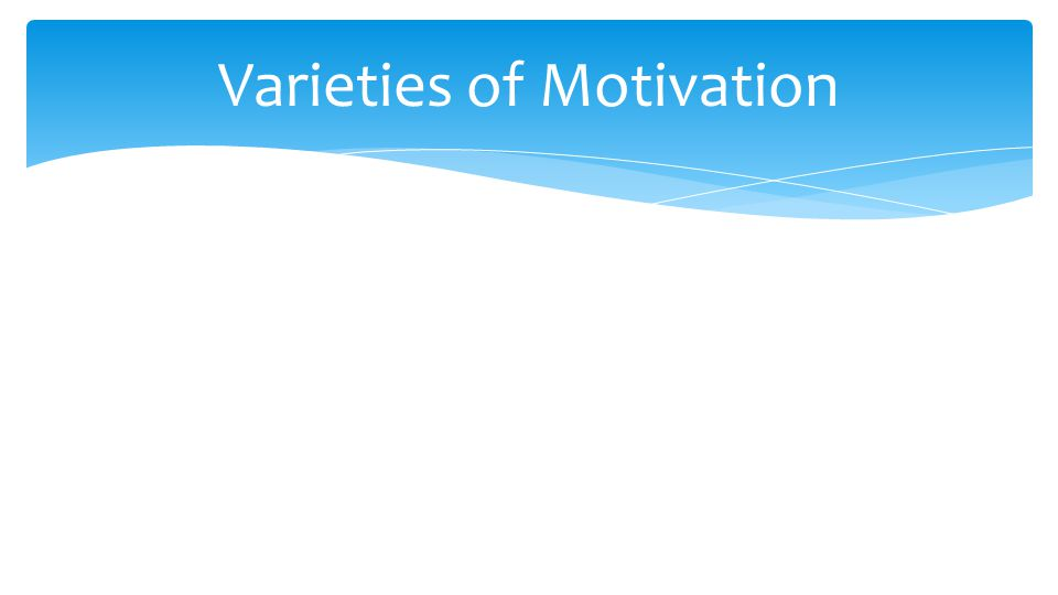 Varieties of Motivation