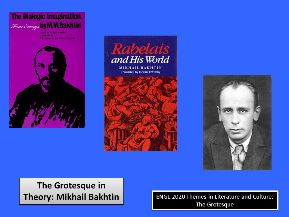 ENGL 2020 Themes in Literature and Culture: The Grotesque The Grotesque in Theory: Mikhail Bakhtin