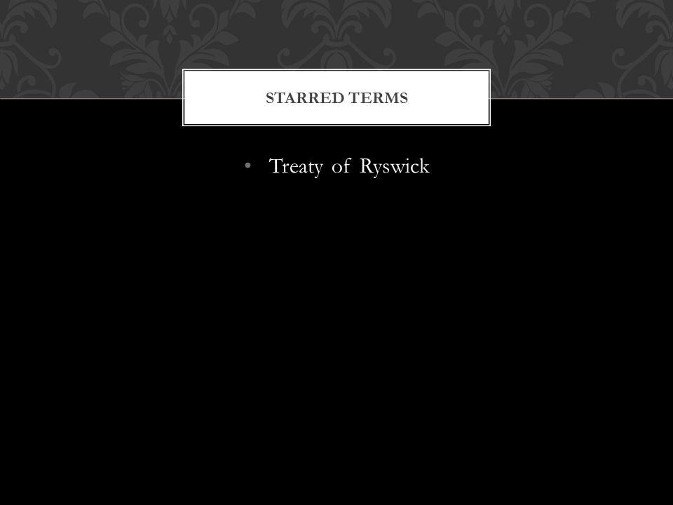 Treaty of Ryswick STARRED TERMS