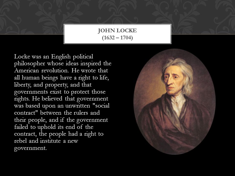 Locke was an English political philosopher whose ideas inspired the American revolution.