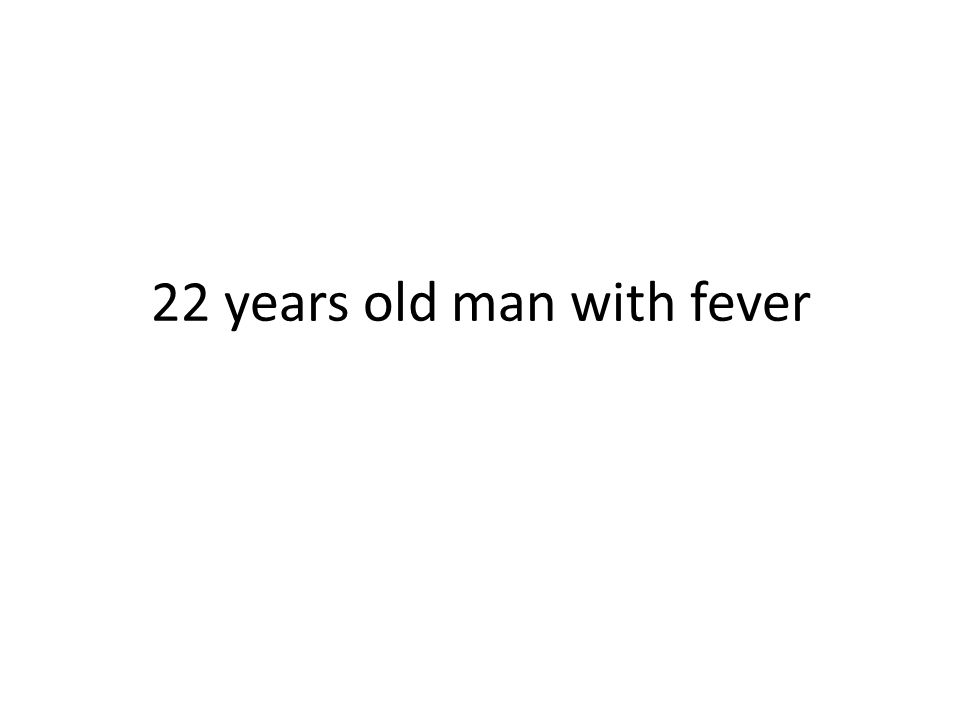22 years old man with fever