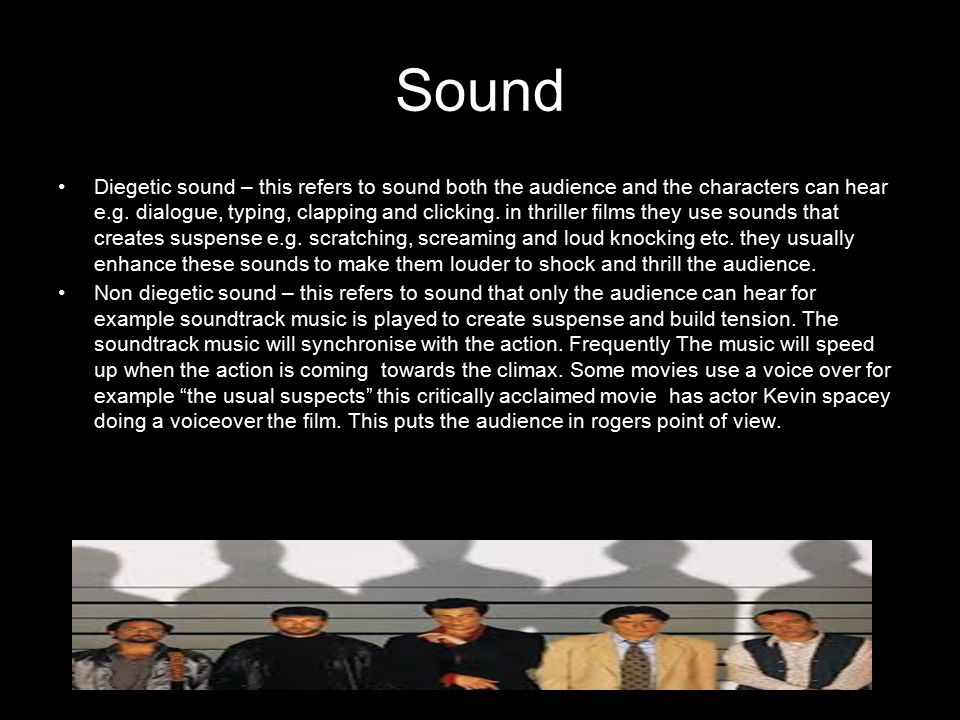 Sound Diegetic sound – this refers to sound both the audience and the characters can hear e.g.