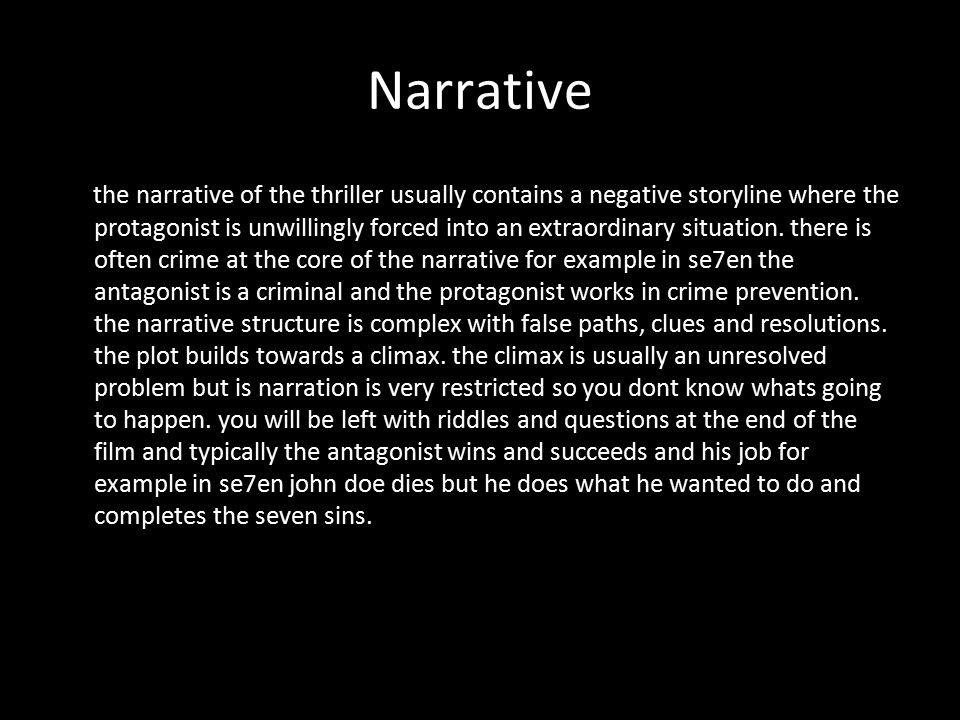 Narrative the narrative of the thriller usually contains a negative storyline where the protagonist is unwillingly forced into an extraordinary situation.