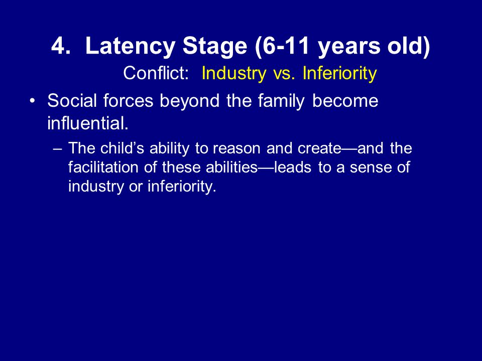 4. Latency Stage (6-11 years old) Conflict: Industry vs.