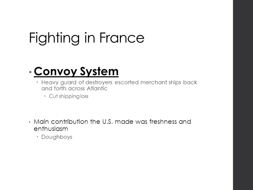 Fighting in France Convoy System  Heavy guard of destroyers escorted merchant ships back and forth across Atlantic  Cut shipping loss Main contribution the U.S.