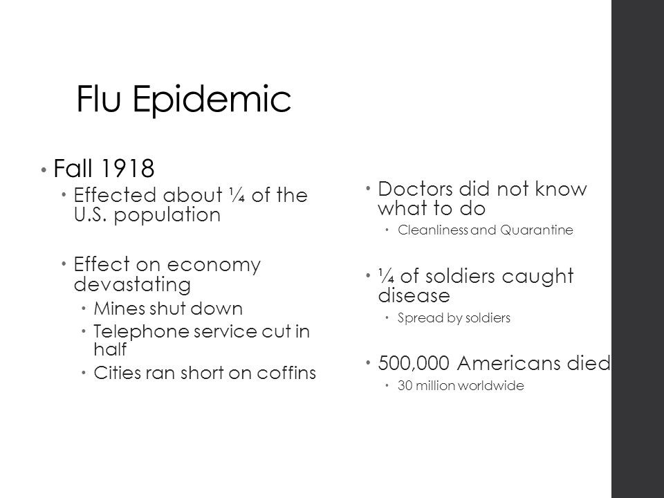 Flu Epidemic Fall 1918  Effected about ¼ of the U.S.