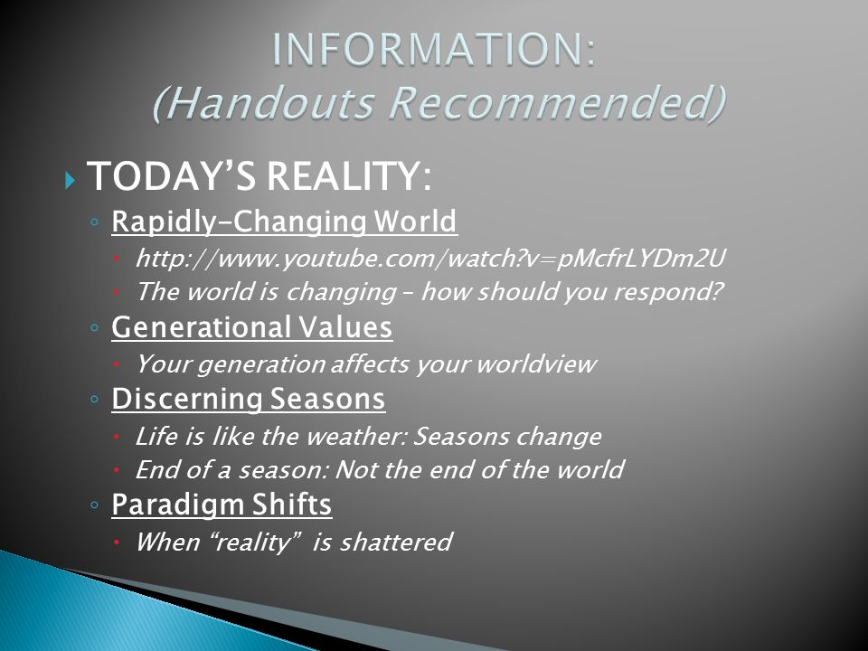  TODAY'S REALITY: ◦ Rapidly-Changing World  http://www.youtube.com/watch?v=pMcfrLYDm2U  The world is changing – how should you respond? ◦ Generatio
