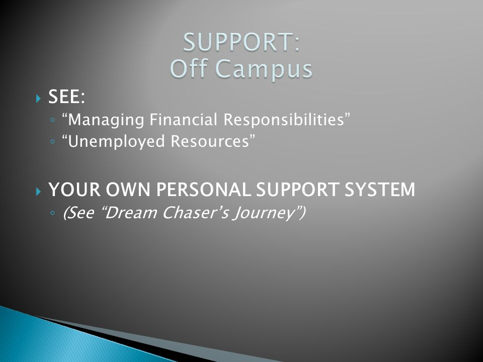 " SEE: ◦ ""Managing Financial Responsibilities"" ◦ ""Unemployed Resources""  YOUR OWN PERSONAL SUPPORT SYSTEM ◦ (See ""Dream Chaser's Journey"")"