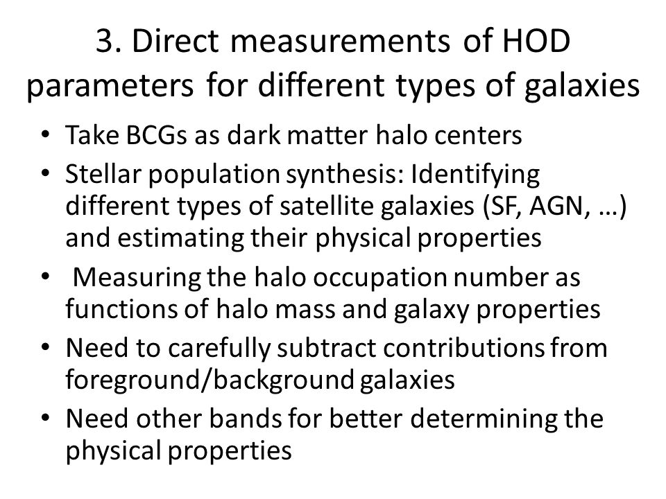 3. Direct measurements of HOD parameters for different types of galaxies Take BCGs as dark matter halo centers Stellar population synthesis: Identifyi